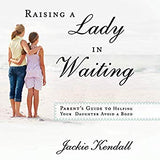 Raising a Lady in Waiting: Parent's Guide to Helping Your Daughter Avoid a Bozo (Digital Audiobook)