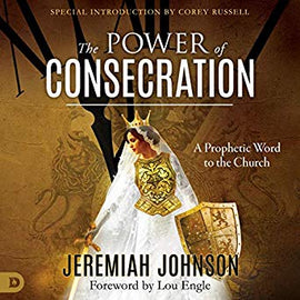 The Power of Consecration: A Prophetic Word to the Church (Audio Book)