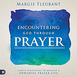Encountering God Through Prayer: Simple Strategies to Develop a Powerful Prayer Life (Digital Audiobook)