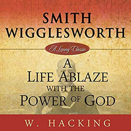 Smith Wigglesworth: A Life Ablaze With the Power of God (Digital Audiobook)