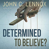 Determined to Believe?: The Sovereignty of God, Freedom, Faith, and Human Responsibility (Digital Audiobook)