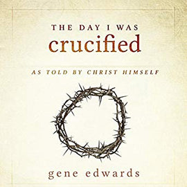 The Day I Was Crucified: As Told by Christ Himself (Digital Audiobook)