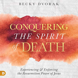 Conquering the Spirit of Death: Experiencing and Enforcing the Resurrection Power of Jesus (Digital Audiobook)