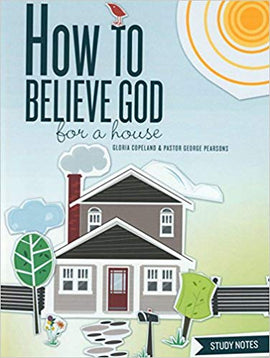 How to Believe God for a House Study Not