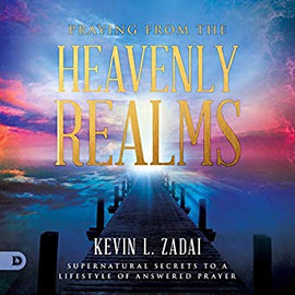 Praying from the Heavenly Realms: Supernatural Secrets to a Lifestyle of Answered Prayer (Digital Audiobook)