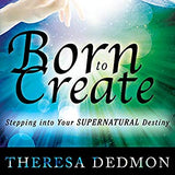 Born to Create: Stepping into Your Supernatural Destiny (Digital Audiobook)