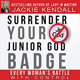 Surrender Your Junior God Badge: Every Woman's Battle with Control (Digital Audiobook)