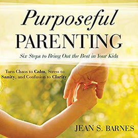 Purposeful Parenting: Six Steps to Bring Out the Best in Your Kids (Digital Audiobook)