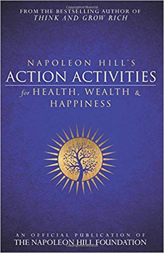 Napoleon Hill's Action Activities for Health, Wealth and Happiness