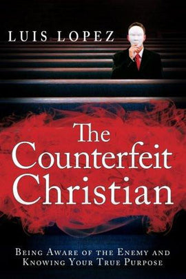 The Counterfeit Christian: Being Aware of the Enemy and Knowing Your True Purpose