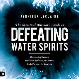 The Spiritual Warrior's Guide to Defeating Water Spirits: Overcoming Demons that Twist, Suffocate, and Attack God's Purposes for Your Life (Digital Audiobook)