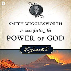 Smith Wigglesworth on Manifesting the Power of God (Digital Audiobook)