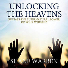Unlocking the Heavens: Release the Supernatural Power of Your Worship (Digital Audiobook)