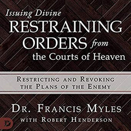 Issuing Divine Restraining Orders from Courts of Heaven: Restricting and Revoking the Plans of the Enemy (Digital Audiobook)