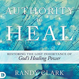 Authority to Heal: Restoring the Lost Inheritance of God's Healing Power (Digital Audiobook)