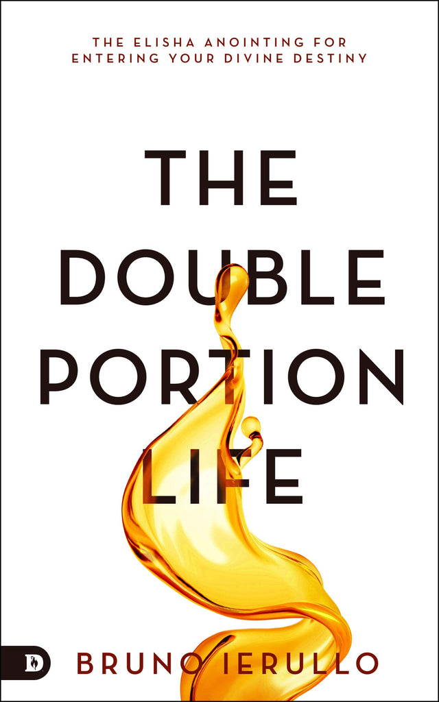 The Double Portion Life: The Elisha Anointing for Entering Your Divine Destiny (Paperback)