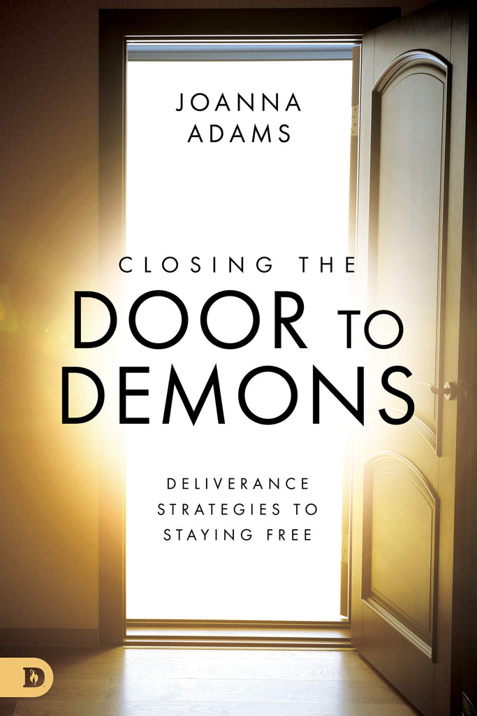 Closing the Door to Demons: Deliverance Strategies to Staying Free