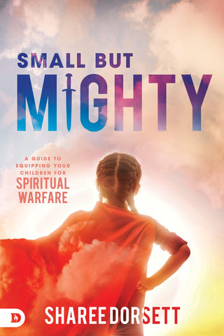 Small but Mighty: A Guide to Equipping Your Children for Spiritual Warfare