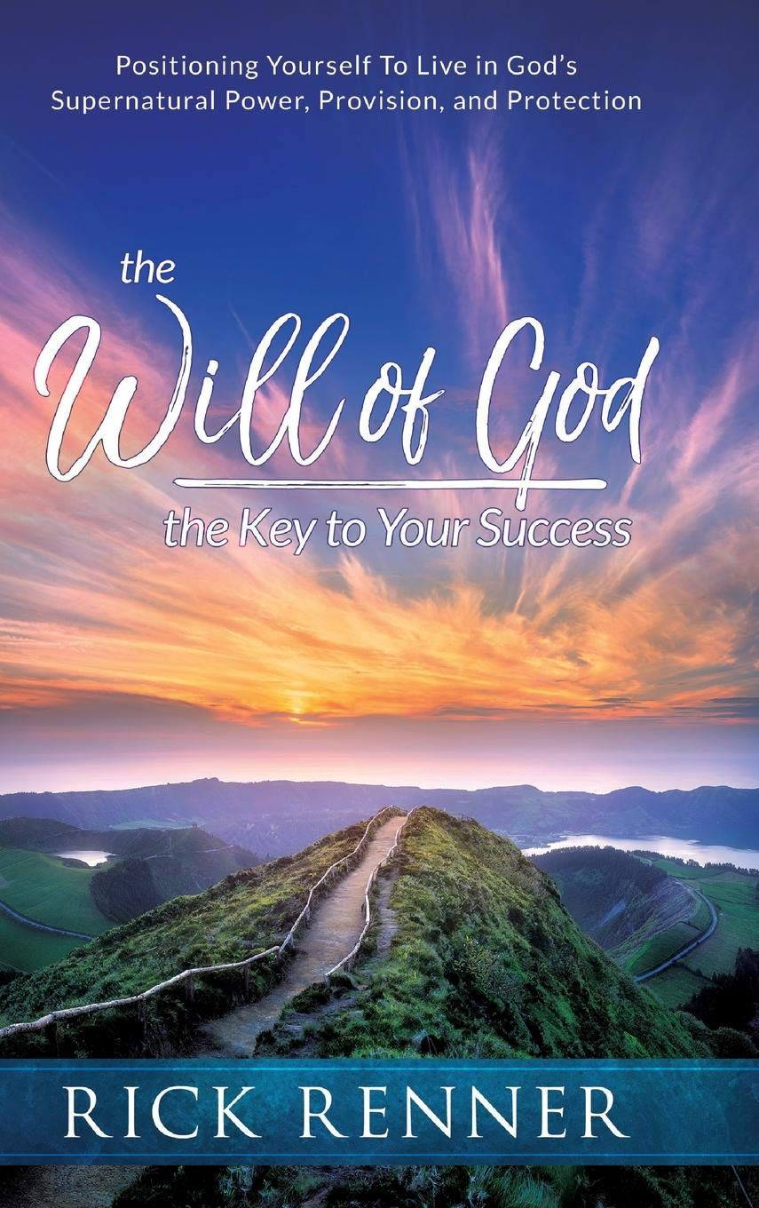 The Will of God, the Key to Success: Positioning Yourself to Live in God's Supernatural Power, Provision, and Protection (Paperback)