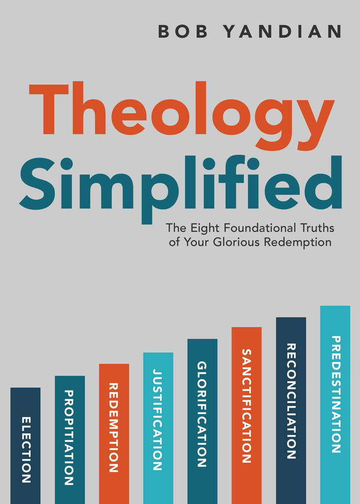 Theology Simplified: The 8 Foundational Truths of Your Glorious Redemption (Paperback)