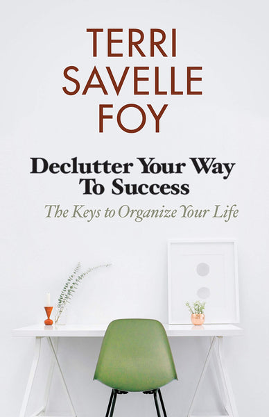 Declutter Your Way to Success: The Keys to Organize Your Life