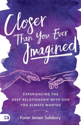 Closer than You Ever Imagined: Experiencing the Deep Relationship with God You Always Wanted