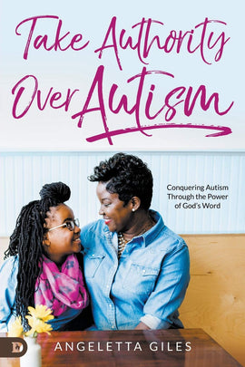 Take Authority Over Autism: Conquering Autism Through the Power of God's Word