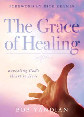 The Grace of Healing: Revealing God's Heart to Heal
