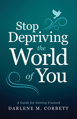 Stop Depriving the World of You