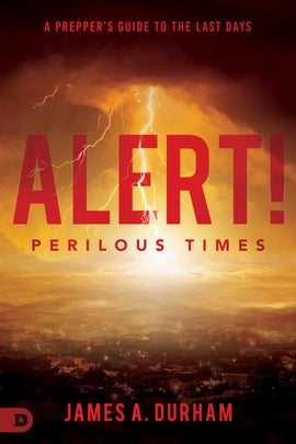 Alert! Perilous Times: A Prepper's Guide to the Last Days