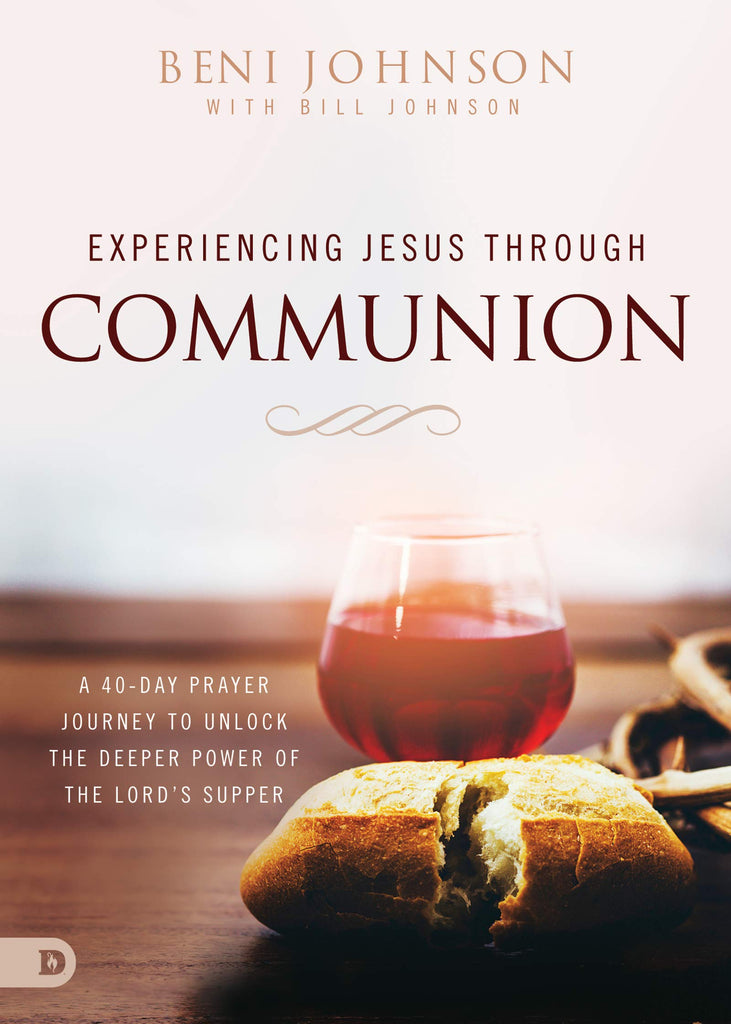 Experiencing Jesus Through Communion: A 40-Day Prayer Journey to Unlock the Deeper Power of the Lord's Supper