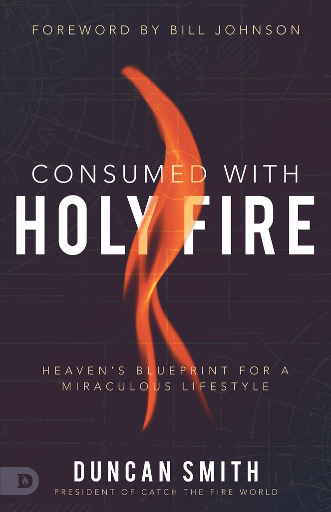 Consumed with Holy Fire: Heaven's Blueprint for a Miraculous Lifestyle