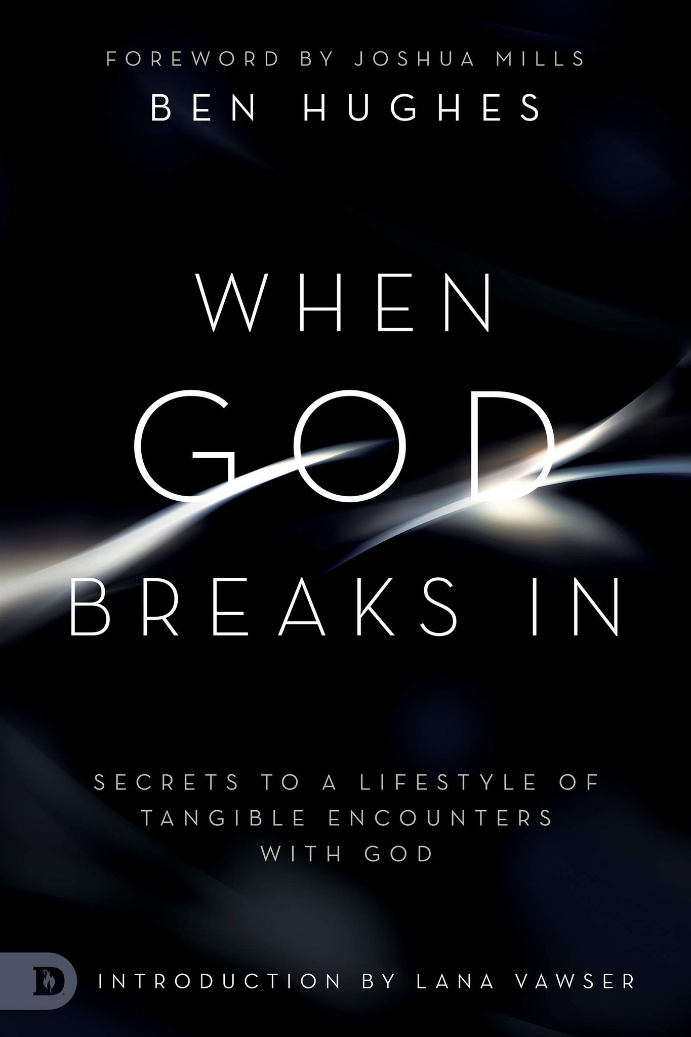 When God Breaks In: Secrets to a Lifestyle of Tangible Encounters with God