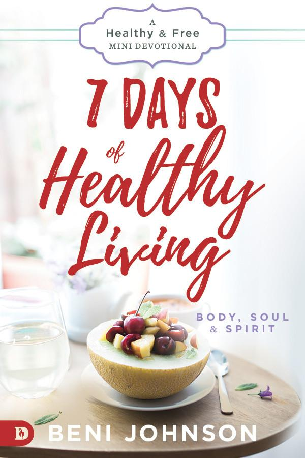 7 Days of Healthy Living by Beni Johnson