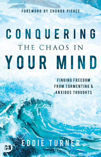 Conquering the Chaos in Your Mind: Finding Freedom from Tormenting and Anxious Thoughts