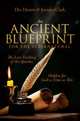 An Ancient Blueprint for the Supernatural: The Lost Teachings of the Apostles, Hidden for Such a Time as This