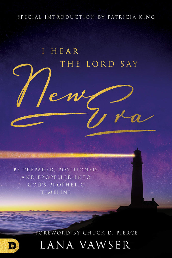"I Hear the Lord Say ""New Era"": Be Prepared, Positioned, and Propelled Into God's Prophetic Timeline"