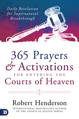 365 Prayers and Activations for Entering the Courts of Heaven: Daily Revelation for Supernatural Breakthrough (Hardcover)