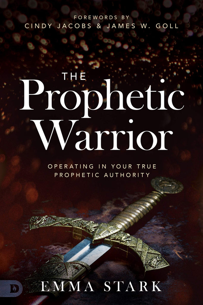The Prophetic Warrior: Operating in Your True Prophetic Authority