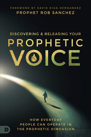 Discovering and Releasing Your Prophetic Voice: How Everyday People Can Operate in the Prophetic Dimension (Paperback)