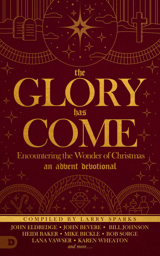 The Glory Has Come: Encountering the Wonder of Christmas [An Advent Devotional]