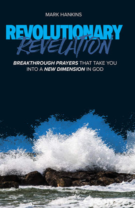 Revolutionary Revelation: Breakthrough Prayers that Take You Into a New Dimension in God