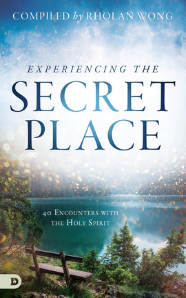 Experiencing the Secret Place: 40 Encounters with the Holy Spirit
