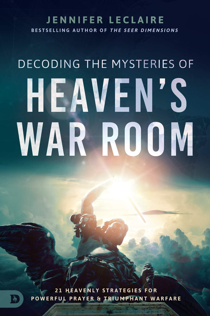 Decoding the Mysteries of Heaven's War Room: 21 Heavenly Strategies for Powerful Prayer and Triumphant Warfare