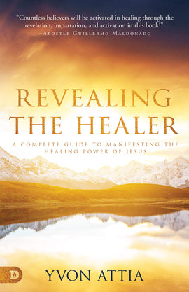 Revealing the Healer: A Complete Guide to Manifesting the Healing Power of Jesus