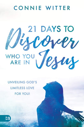 21 Days to Discover Who You Are in Jesus: Unveiling God's Limitless Love for You!