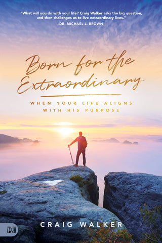 Born for the Extraordinary: When Your Life Aligns with His Purpose