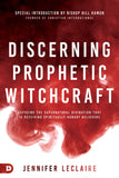 Discerning Prophetic Witchcraft: Exposing the Supernatural Divination that is Deceiving Spiritually-Hungry Believers