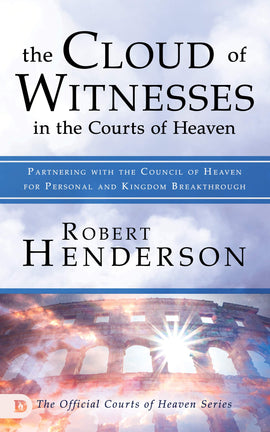 The Cloud of Witnesses in the Courts of Heaven: Partnering with the Council of Heaven for Personal and Kingdom Breakthrough (Hardcover)