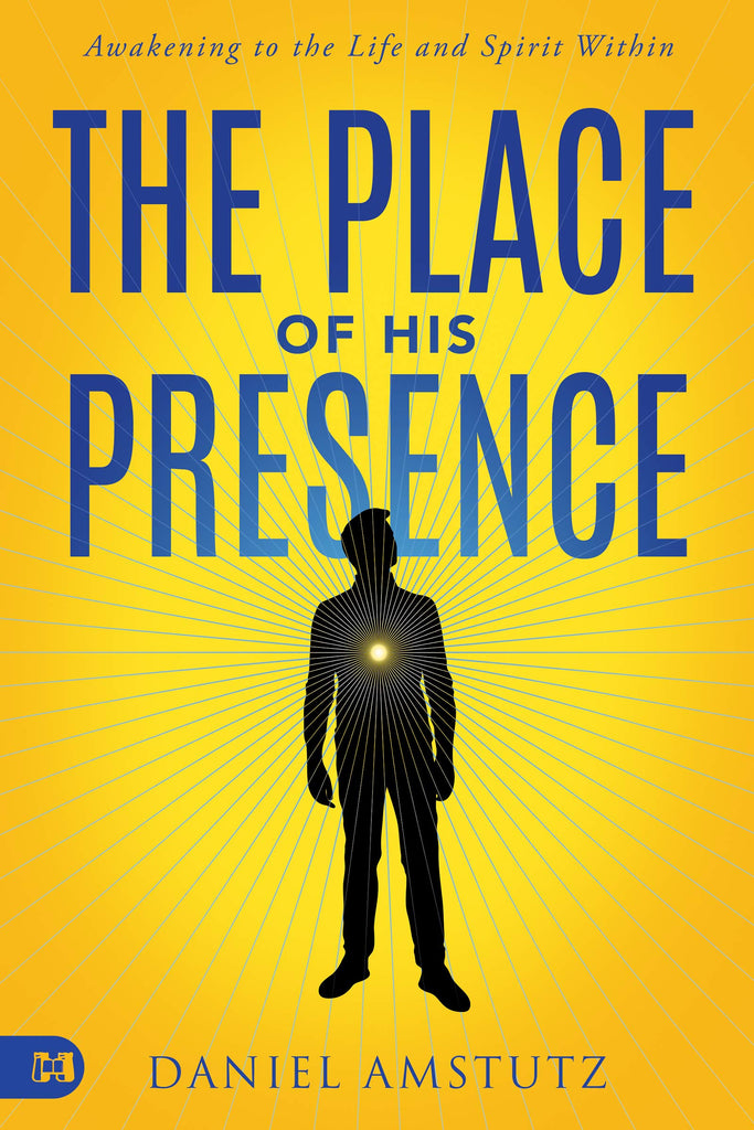The Place of His Presence: Awakening to the Life and Spirit Within (Paperback)